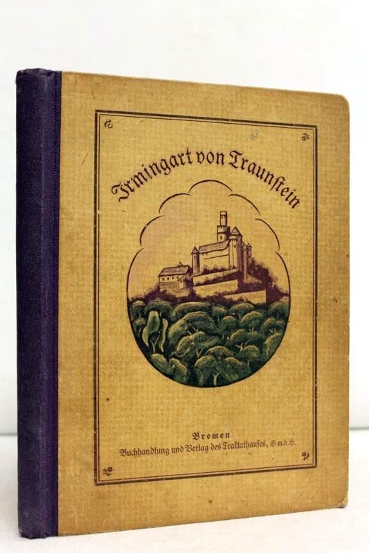 Irmingart von Traunstein. Historische Erzählung aus der Reformationszeit.