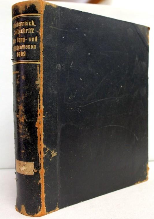 Österreichische Zeitschrift für Berg- und Hüttenwesen. Siebenundfünfzigster Jahrgang. No. 1 - No. 52. 2.Jänner bis 25.Dezember 1909.