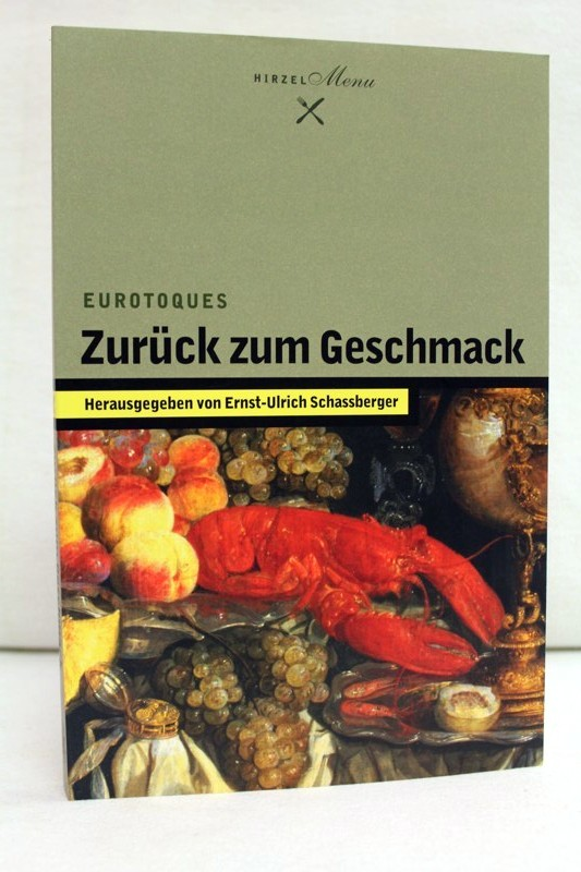 Schassberger, Ernst-Ulrich (Hrsg.): Zurück zum Geschmack. Eurotoques. Hrsg. von Ernst-Ulrich Schassberger. Mit Beitr. von Konrad Beyreuther ... Red. Bearb.: Norbert Suchanek / Hirzel Menu