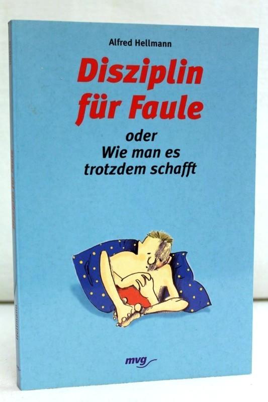 Hellmann, Alfred und Isabelle (Ill.) Dinter: Disziplin für Faule oder Wie man es trotzdem schafft. Ill. von Isabelle Dinter / MVG-Paperbacks ; 08838