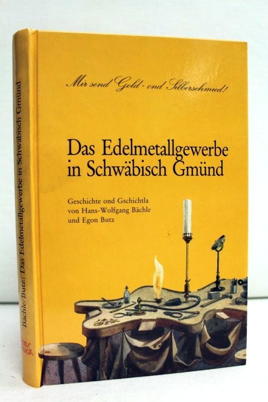 Das Edelmetallgewerbe in Schwäbisch Gmünd. Geschichte ond Gschichtla.