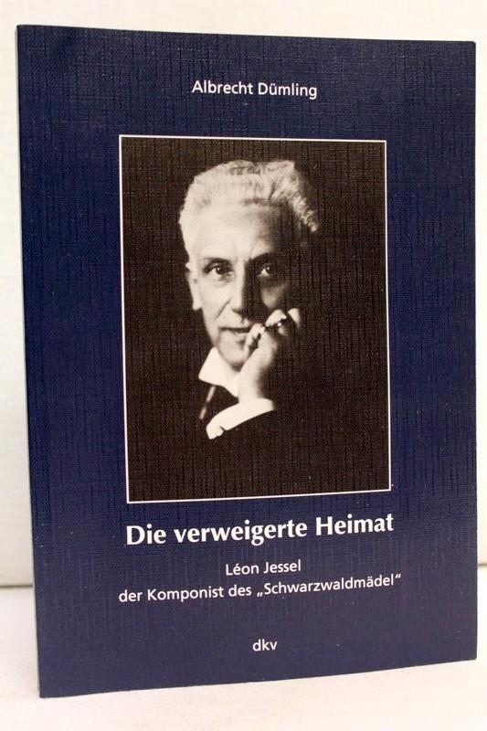 """Die verweigerte Heimat : Léon Jessel - der Komponist des """"Schwarzwaldmädel""""."""