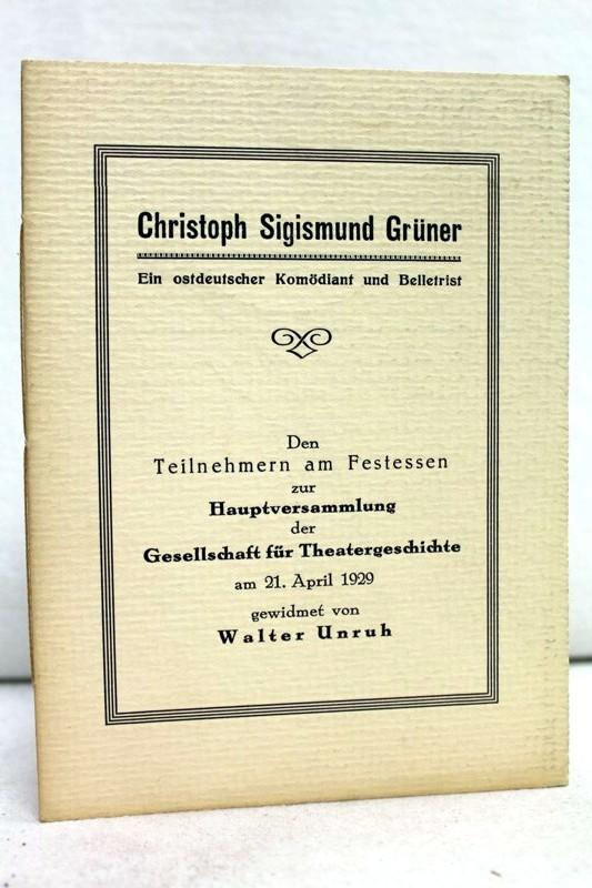 Christoph Sigismund Grüner. Ein ostdeutscher Komödiant und Belletrist. Den Teilnehmern am Festessen zur Hauptversammlung der Gesellschaft für Theatergeschichte am 21. April 1929. Von diesem Privatruck wurden 300 nummerierte Stücke hergestellt. Dieses Stück trägt die Nr. 192.
