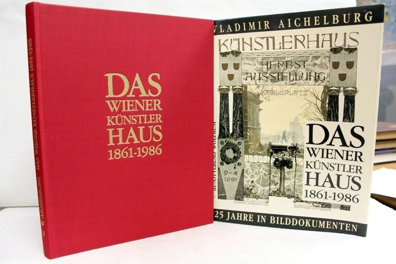 Das Wiener Künstlerhaus 1861-1986. 125 Jahre in Bilddokumenten
