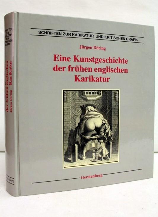 Döring, Jürgen: Eine Kunstgeschichte der frühen englischen Karikatur. Jürgen Döring. [Hrsg.: Herwig Guratzsch] / Schriften zur Karikatur und kritischen Grafik ; Bd. 1