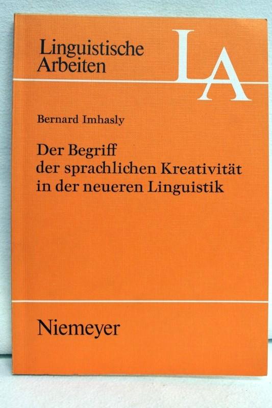 Der  Begriff der sprachlichen Kreativität in der neueren Linguistik. Linguistische Arbeiten ; 20