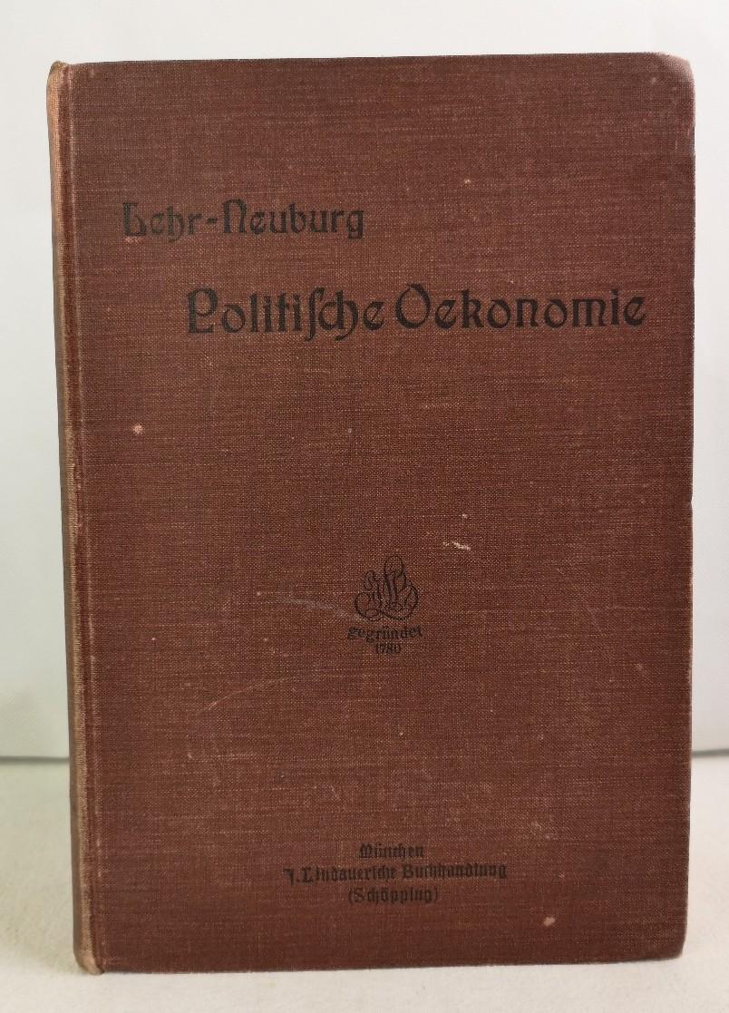 Lehr, Julius und C. (bes.) Neuburg: J. Lehrs politische Ökonomie in gedrängter Fassung (Volkswirtschaftslehre und -Politik,  Finanzwissenschaft, Statistik usw.) 4., verm. Auflage