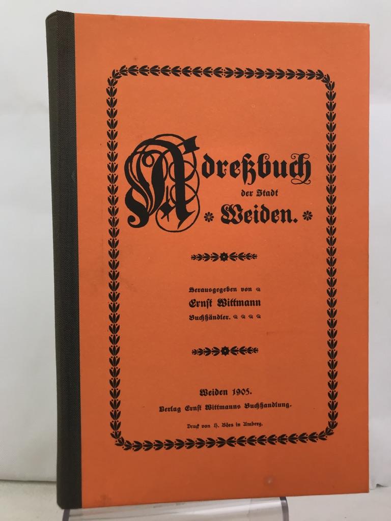 Adreßbuch für die kgl. bayer. Stadt Weiden. Reprint der Ausgabe Weiden 1905, Bibliophile Ausgabe, Nr. 91 von 600 nummerierten Exemplaren