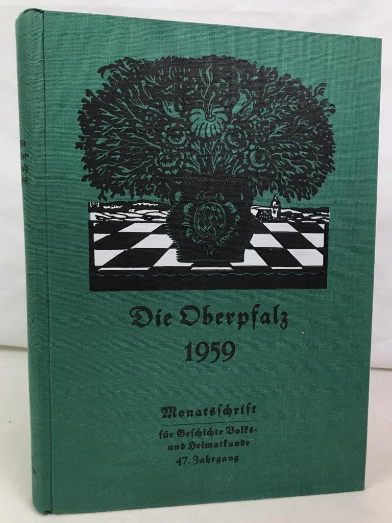 Die Oberpfalz. 47.(53.).Jahrgang 1959 KOMPLETT. Heimatzeitschrift für den ehemaligen Bayerischen Nordgau. Monatsschrift für Geschichte, Schrifttum, Volks- und Heimatkunde.