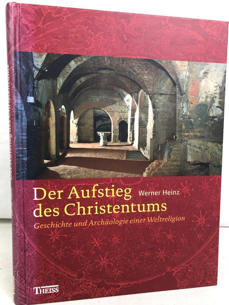 Der Aufstieg des Christentums : Geschichte und Archäologie einer Weltreligion. von Werner Heinz / Reihe Theiss Archäologie & Geschichte