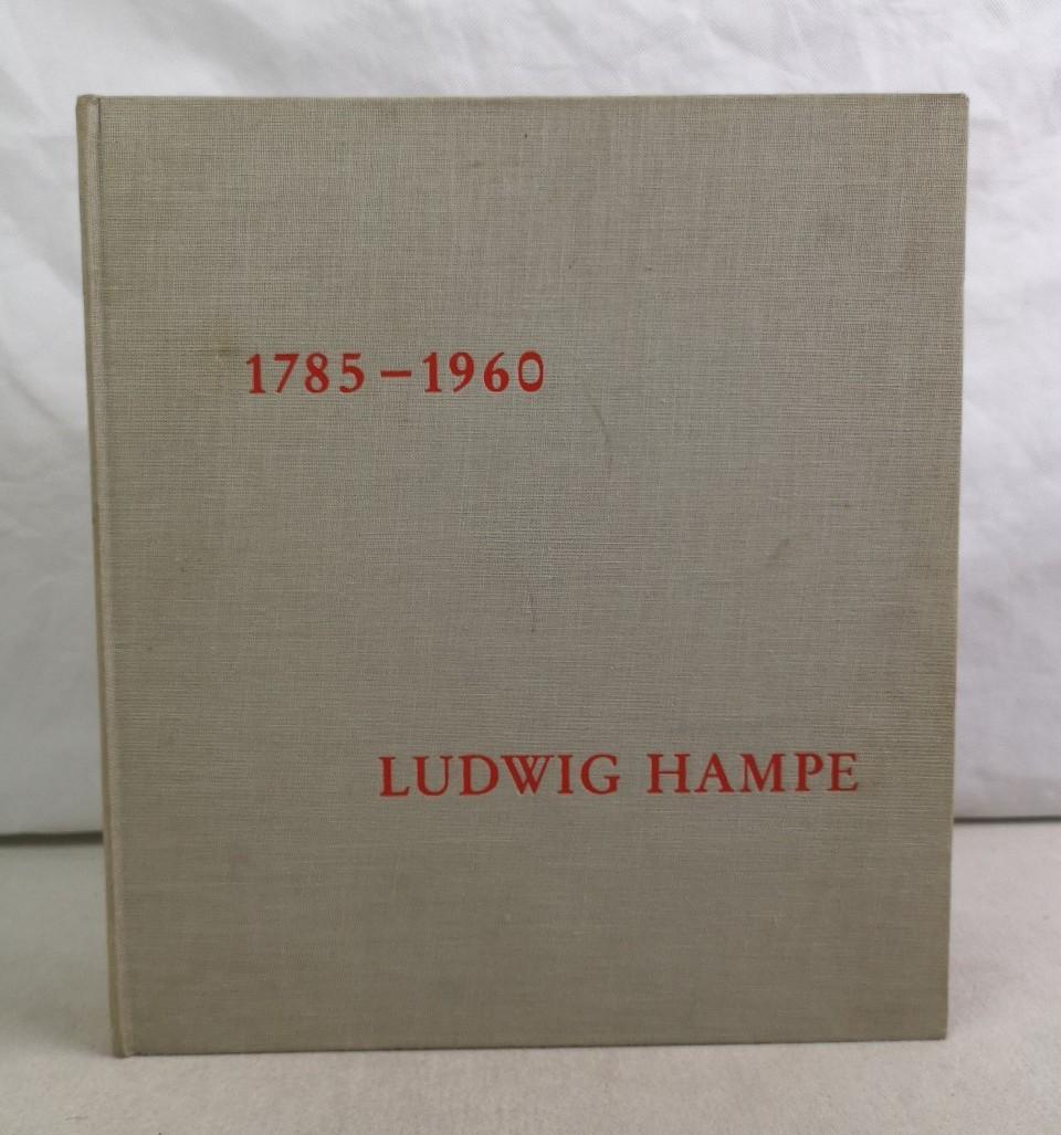 Ludwig Hampe 1785 - 1960. Anläßlich der 175jährigen Gewerbetätigkeit des Meisters Andreas Ludewig Hampe und seiner Nachkommen in der Stadt Helmstedt herausgegebene Schrift.