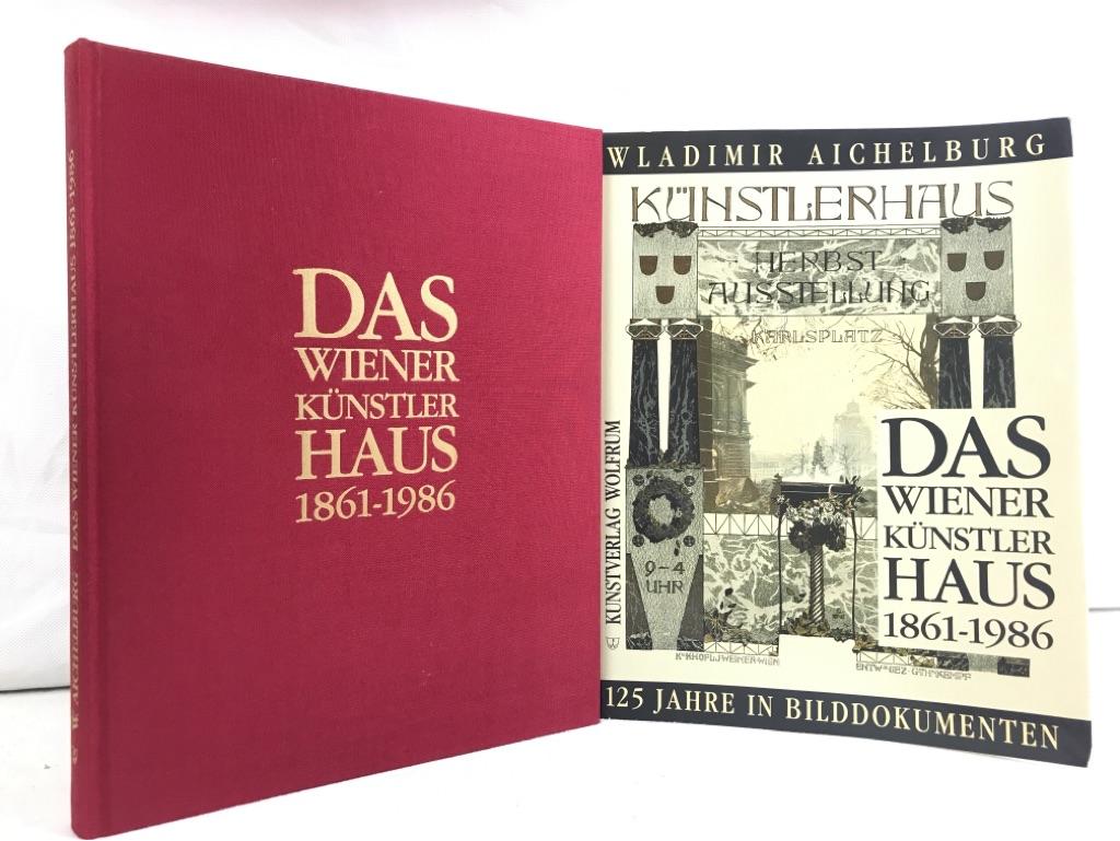 Das Wiener Künstlerhaus 1861-1986. 125 Jahre in Bilddokumenten. 1.Auflage