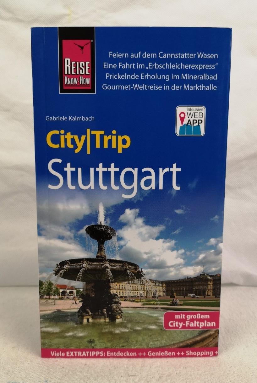 Stuttgart. City/Trip. Mit großem City-Faltplan. Gabriele Kalmbach / City|Trip 3., neu bearbeitete und komplett aktualisierte Auflage