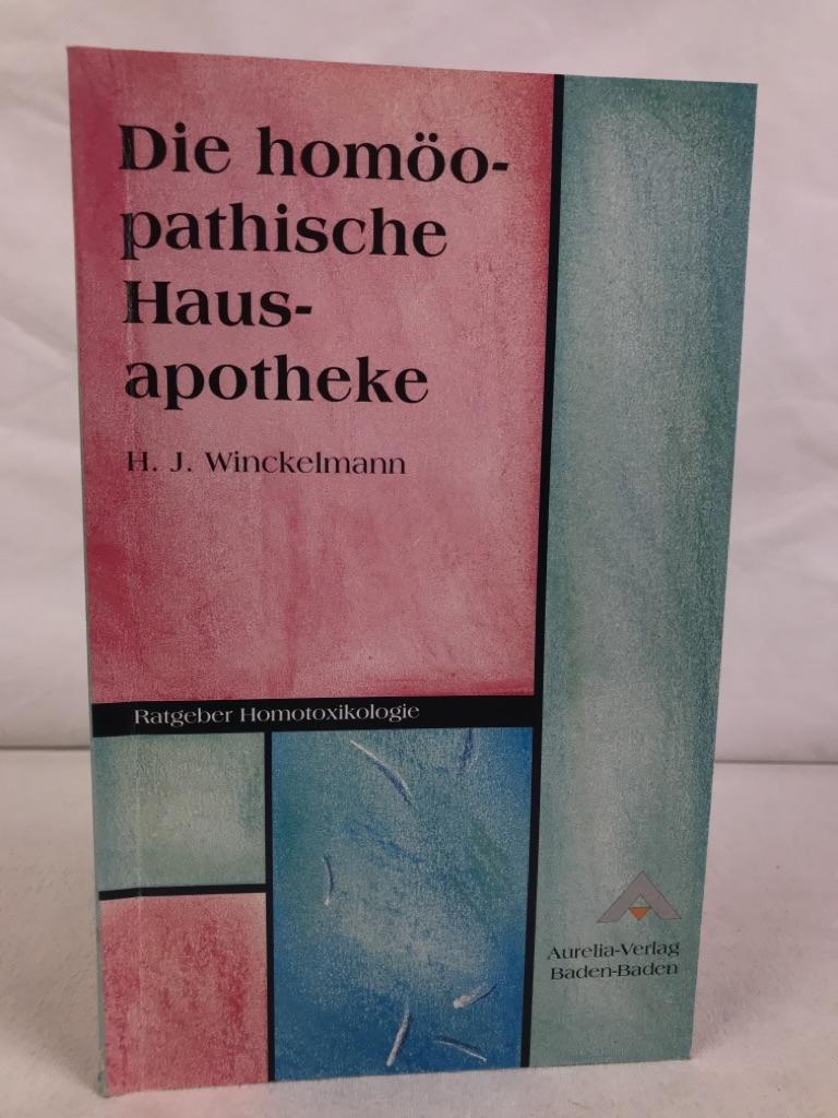 Die homöopatische Hausapotheke. H. J. Winckelmann / Ratgeber Homotoxikologie 1. Aufl.