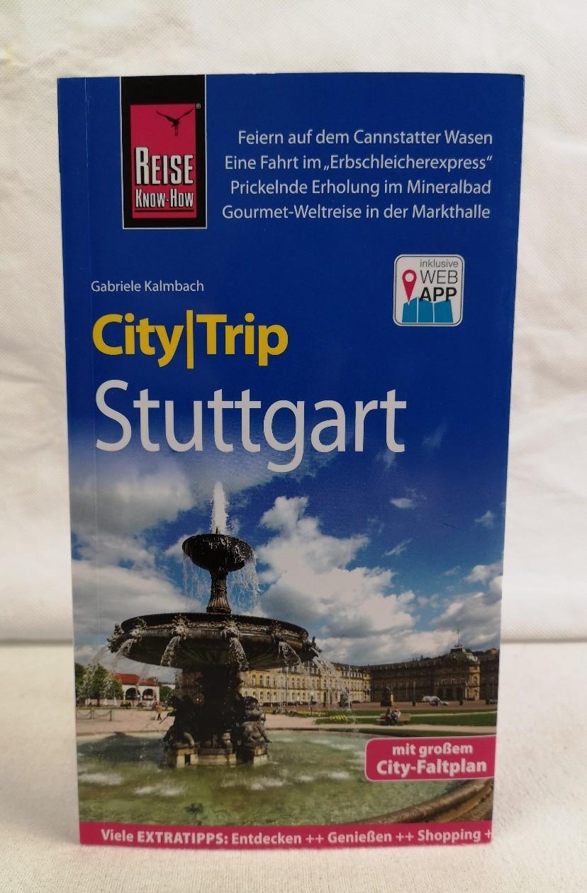Stuttgart. City/Trip. Mit großem City-Faltplan. Gabriele Kalmbach / City Trip 3., neu bearbeitete und komplett aktualisierte Auflage