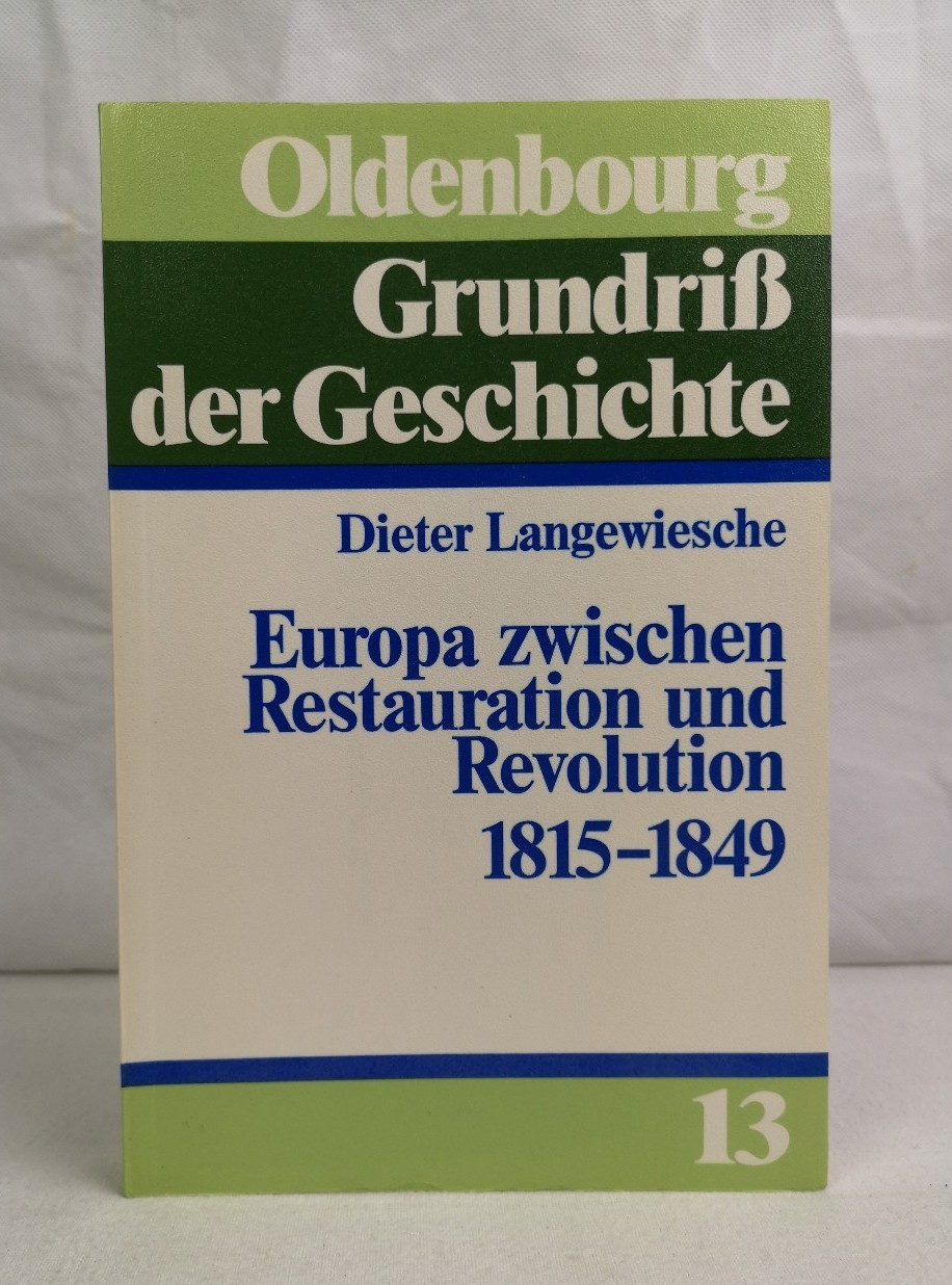 Langewiesche, Dieter: Europa zwischen Restauration und Revolution 1815 - 1849. Oldenbourg Grundriss der Geschichte ; Bd. 13
