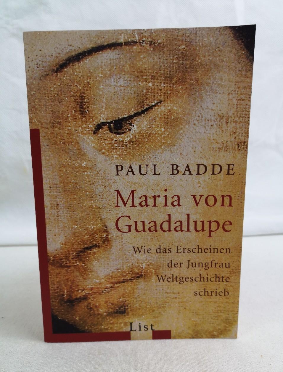 Maria von Guadalupe. Wie das Erscheinen der Jungfrau Weltgeschichte schrieb. List-Taschenbuch ; 60561 Ungekürzte Ausg., 4. Aufl.