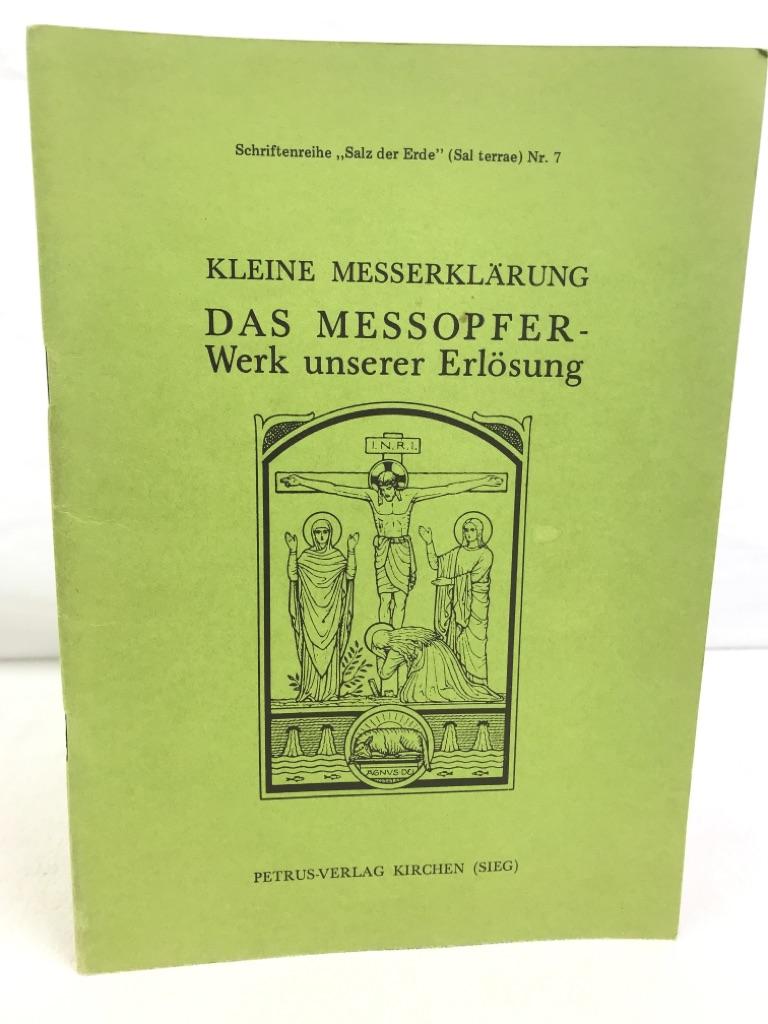 """Kleine Messerklärung, Das Messopfer- Werk unserer Erlösung. Schriftenreihe """"Salz der Erde"""" (Sal terrae) Nr. 7. 1.Auflage"""