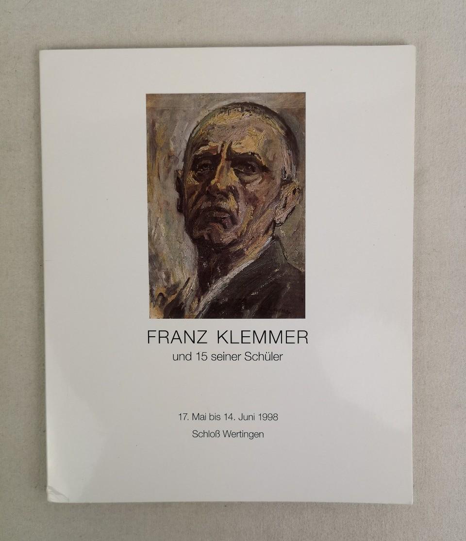Wertingen Stadt: Franz Klemmer und 15 seiner Schüler. 17.Mai bis 14.Juni 1998 Schloß Wertingen.