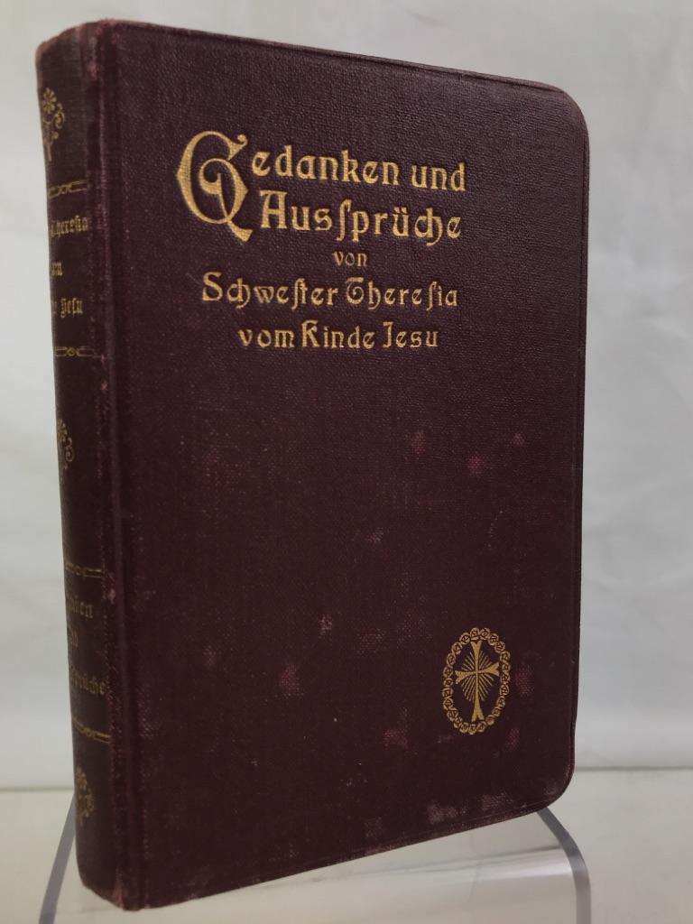 Gedanken und Aussprüche von Schwester Theresia vom Kinde Jesu. Karmeliterin 1873- 1897.