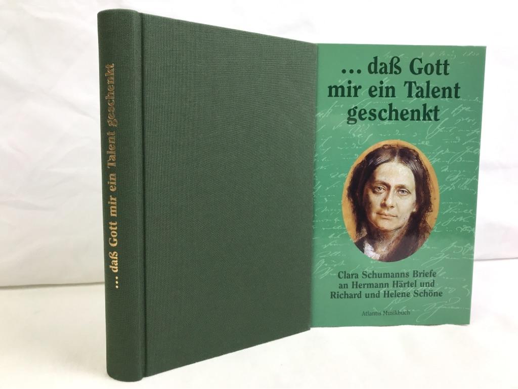 """""""... daß Gott mir ein Talent geschenkt"""" : Clara Schumanns Briefe an Hermann Härtel und Richard und Helene Schöne. hrsg. von Monica Steegmann"""