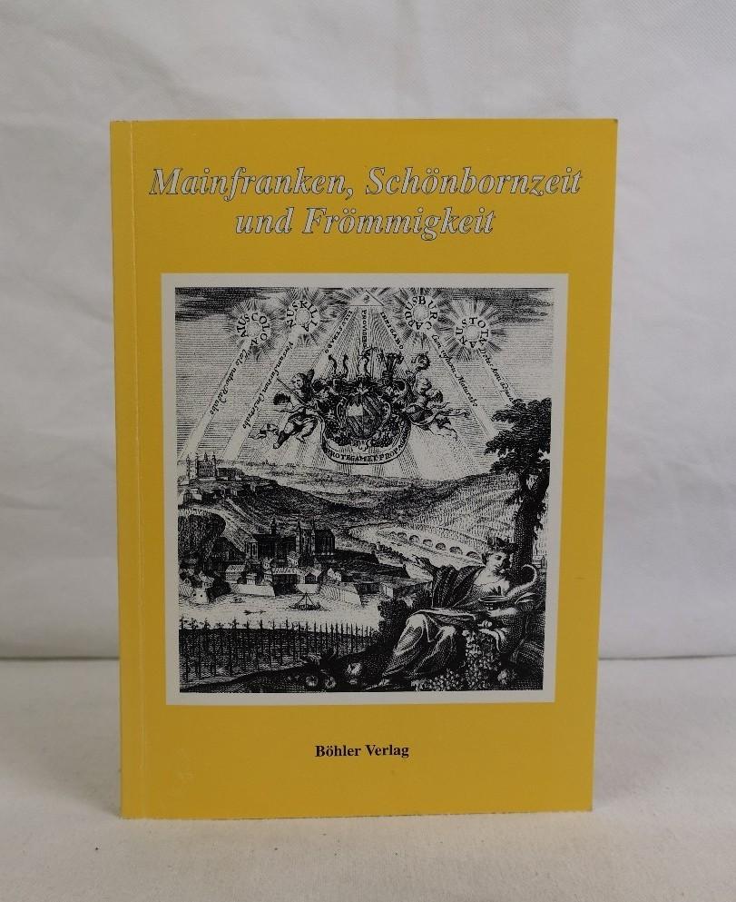 Mainfranken, Schönbornzeit und Frömmigkeit. Festgabe zum 70. Geburtstag von Gerhard Egert.