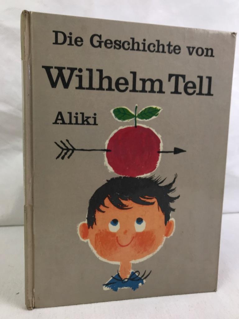 Die Geschichte von Wilhelm Tell. Aliki. [Aus d. Engl. übers. von Hansrudolf Schwabe].