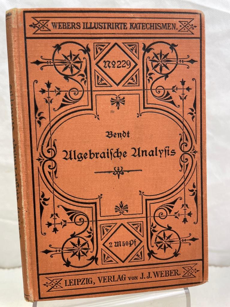 Katechismus der Algebraischen Analysis. mit 6 Abbildungen, Webers Illustrierte Katechismen, Band 229.