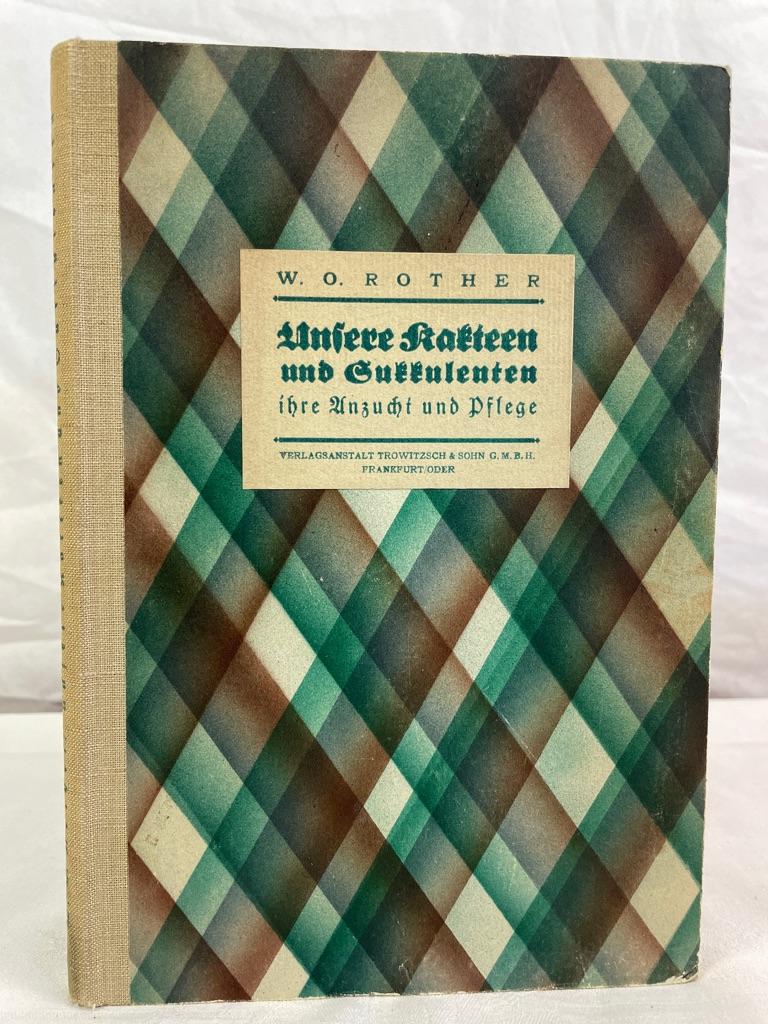 Praktischer Leitfaden zur Anzucht und Pflege der Kakteen und anderer Sukkulenten. W. O. Rother. Neu bearb. von W. Vorwerk 6. Aufl.
