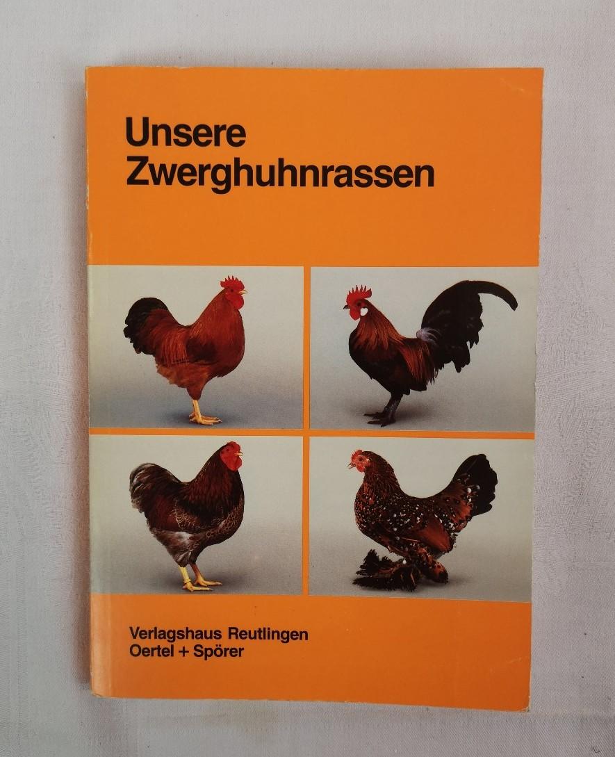Unsere Zwerghuhnrassen 4. Aufl.