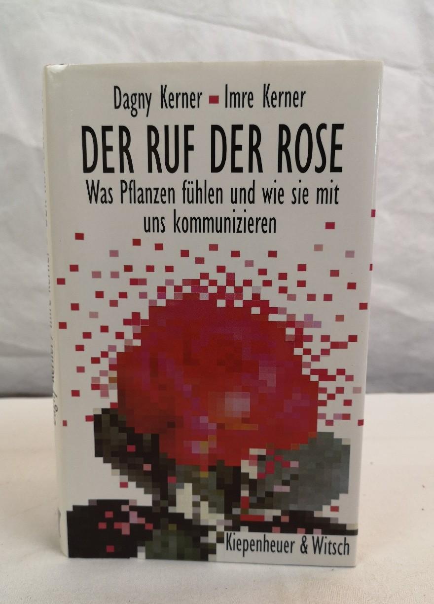 Der Ruf der Rose. Was Pflanzen fühlen und wie sie mit uns kommunizieren. Dagny Kerner ; Imre Kerner