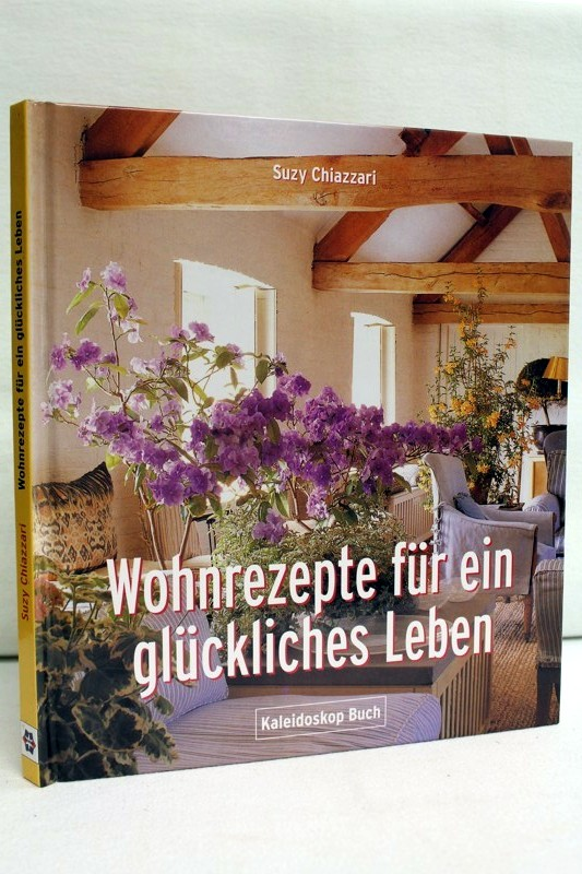 Chiazzari,  Suzy:: Kaleidoskop-Buch  Wohnrezepte für ein glückliches Leben.