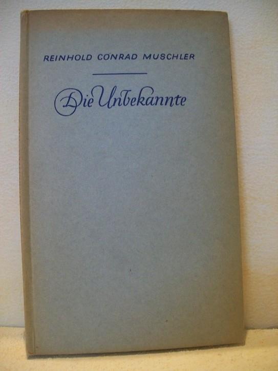 Die  Unbekannte : Novelle Reinhold Conrad Muschler