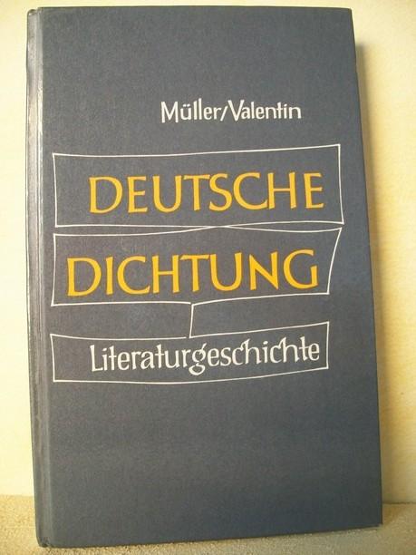 Müller, Friedrich und Gerold Valentin: Deutsche Dichtung : Kleine Geschichte unserer Literatur Friedrich Müller ; Gerold Valentin