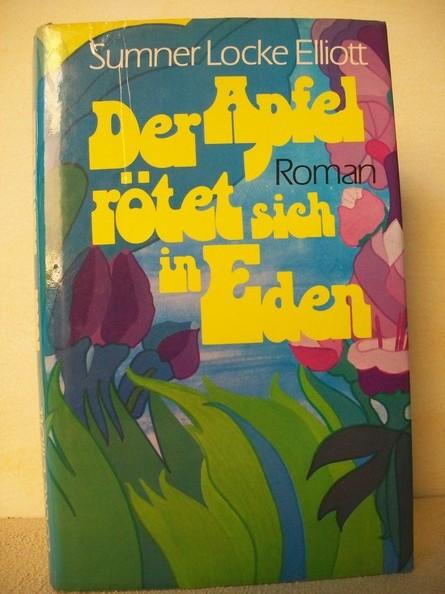 Der  Apfel rötet sich in Eden : Roman Sumner Locke Elliott. Dt. von Ulla Hengst