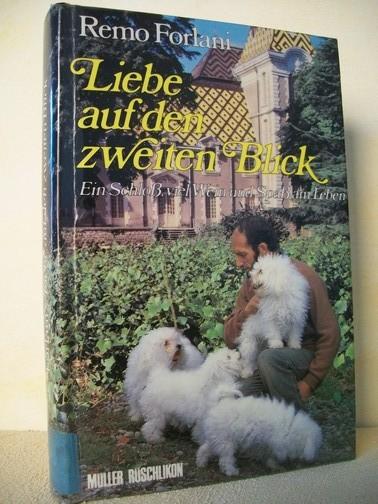 Liebe auf den zweiten Blick : e. Schloss, viel Wein u. Spass am Leben Remo Forlani. [Aus d. Franz. übers. von Albert Levecq]