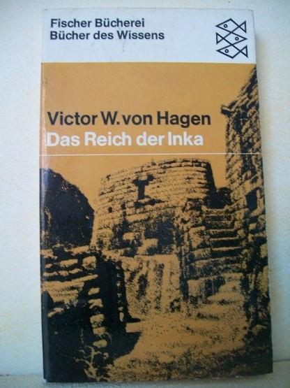 Das  Reich der Inka : Kunst, Architektur, Staatswesen u. Götterwelt d. Reiches d. Sonnenkönige Victor W. von Hagen. [Aus d. Amerikan. übers. von Lida Winiewicz]