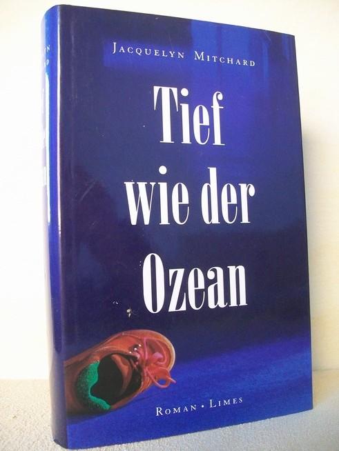 Tief wie der Ozean : Roman Jacquelyn Mitchard. Aus dem Amerikan. von Margarete Längsfeld