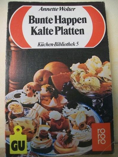 Bunte Happen, kalte Platten : d. Köstlichkeiten d. kalten Küche ; mit Studioteil, Anrichtetips u. Hilfen Annette Wolter