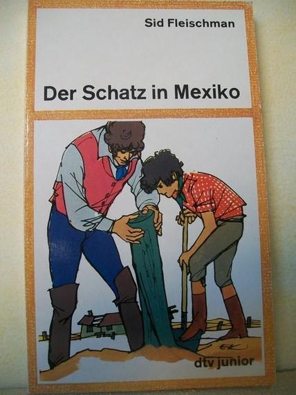 Der  Schatz in Mexiko Sid Fleischman. [Aus d. Amerikan. von Sybil Gräfin Schönfeldt]
