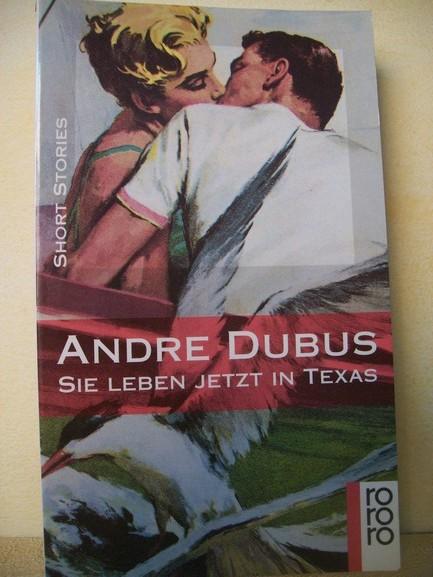 Sie leben jetzt in Texas : short stories Andre Dubus. Aus dem Amerikan. von Benjamin Schwarz