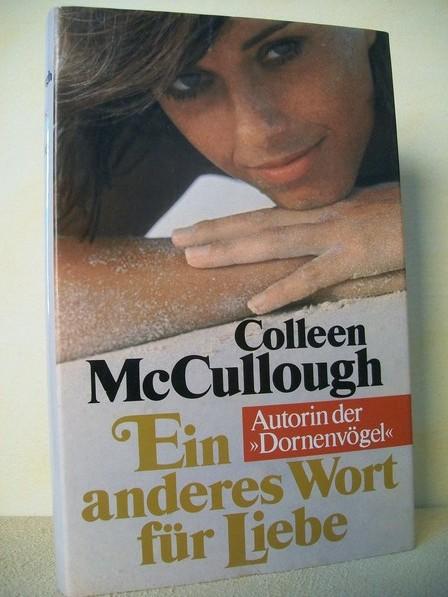 Ein  anderes Wort für Liebe : Roman Colleen McCullough. [Aus d. Amerikan. von Franz Schrapfeneder]