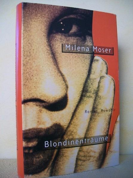 Moser, Milena: Blondinenträume : Roman Milena Moser