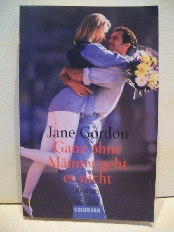 Ganz ohne Männer geht es nicht : Roman Jane Gordon. Dt. von Antonia Franke