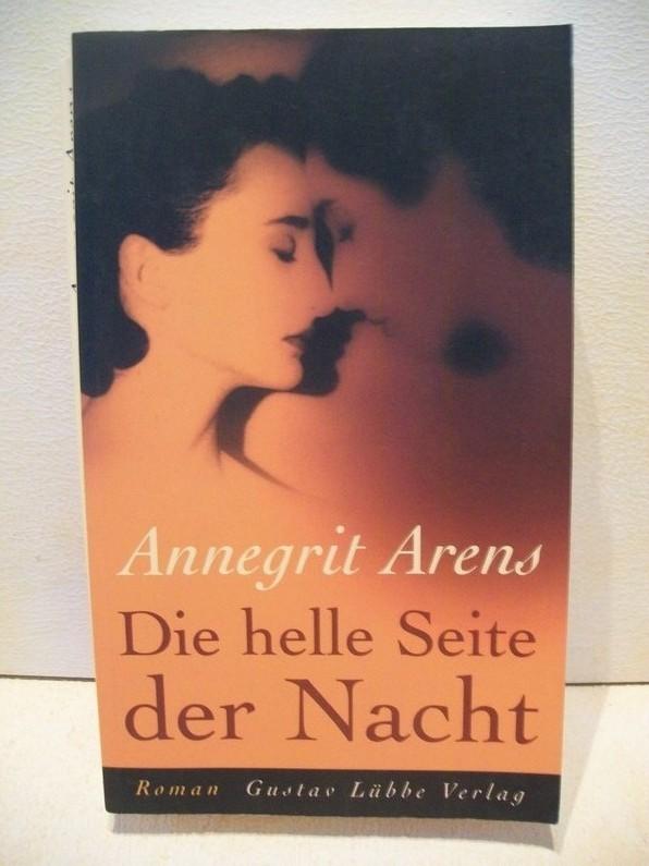 Die  helle Seite der Nacht : Roman Annegrit Arens