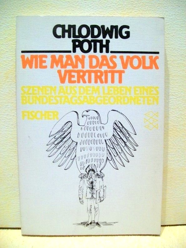 Wie man das Volk vertritt : Szenen aus d. Leben e. Bundestagsabgeordneten Chlodwig Poth