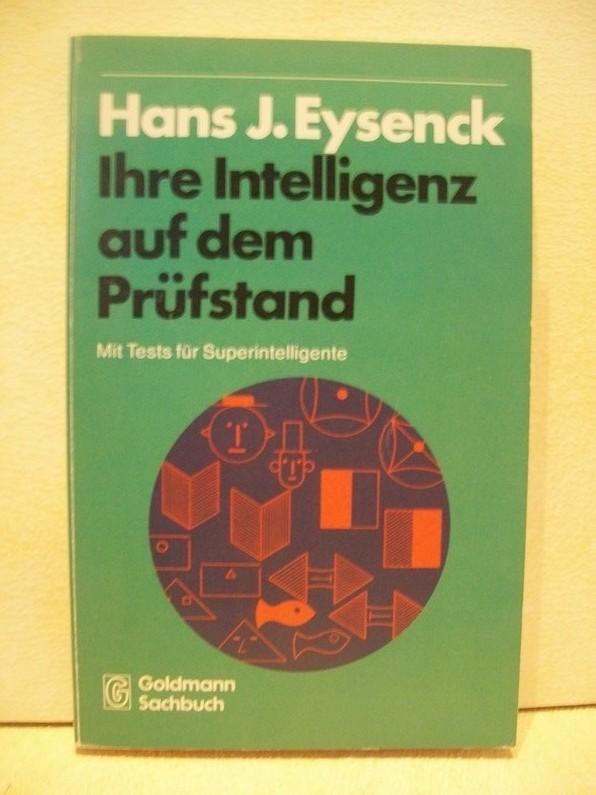 Ihre Intelligenz auf dem Prüfstand. Mit Tests für Superintelligente. Hans J. Eysenck. Vom Autor genehm. dt. Einrichtung durch Anita Otto.
