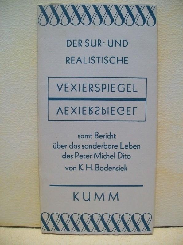 Der  sur- und realistische Vexierspiegel samt Bericht über das sonderbare Leben des Peter Michel Dito K. H. Bodensiek