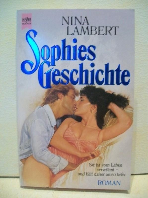 Sophies Geschichte : Roman Nina Lambert. [Aus dem Engl. übers. von Hartmut Huff]
