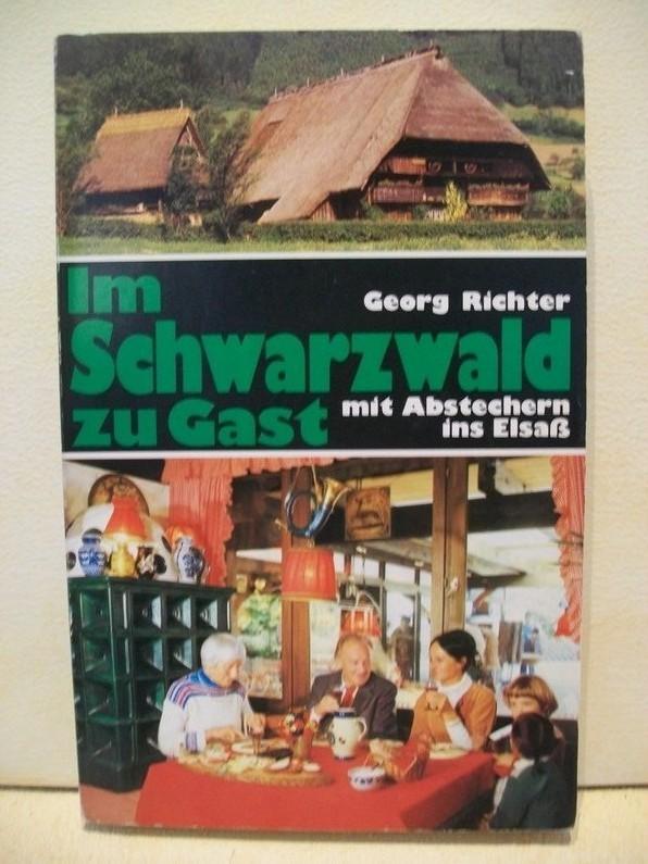 Im Schwarzwald zu Gast : mit Abstechern ins Elsass Georg Richter. [Ill.: Eva Lützenkirchen ... Übersichtskt.: Klaus Karcher]